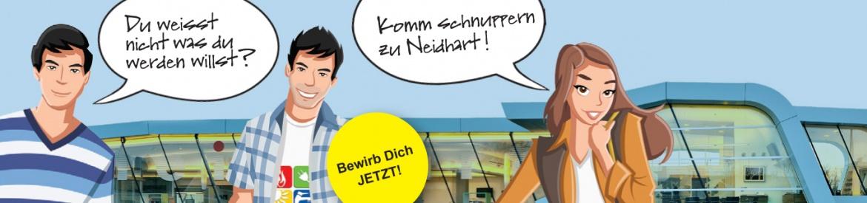 Eine Lehre bei Neidhart - eine gute Investition in die Zukunft-Lehrlinge gesucht!